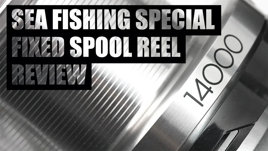 Sea Fishing Special – Fixed Spool Reel Review