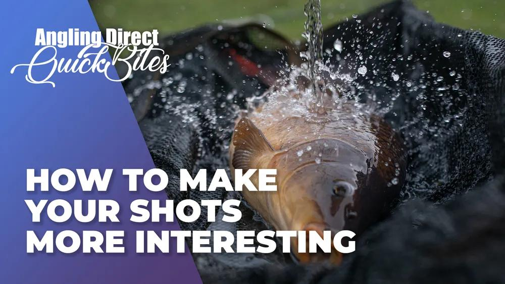 How To Make Your Shots More Interesting - Carp Fishing Photography Quickbite
